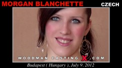 Watch our casting video of Morgan Blanchette. Pierre Woodman fuck Morgan Blanchette, Czech girl, in this video.